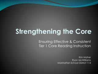 Ensuring Effective & Consistent Tier 1 Core Reading Instruction Kim Maher Ryan McWilliams Manhattan School Distric