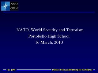 NATO, World Security and Terrorism Portobello High School 16 March, 2010