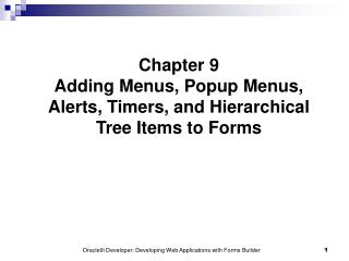 Chapter 9 Adding Menus, Popup Menus, Alerts, Timers, and Hierarchical Tree Items to Forms