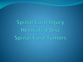 Spinal  C ord Injury Herniated Disc Spinal Cord Tumors