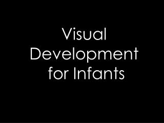 Visual Development  for Infants