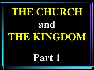 THE CHURCH  and  THE KINGDOM Part 1