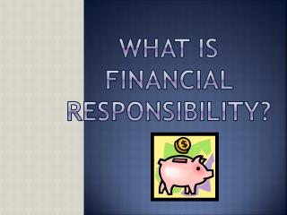 WHAT IS FINANCIAL RESPONSIBILITY?