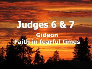 Judges 6 & 7