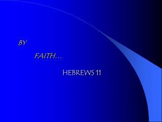 BY FAITH…