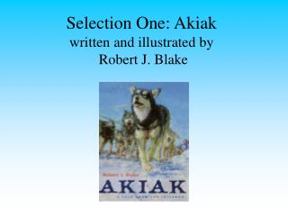 Selection One: Akiak written and illustrated by   Robert J. Blake