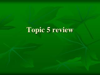 Topic 5 review