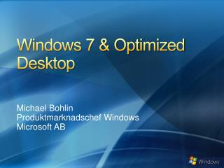 Windows 7 & Optimized Desktop