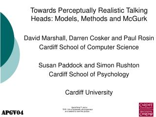 Towards Perceptually Realistic Talking Heads: Models, Methods and McGurk   David Marshall, Darren Cosker and Paul Rosin