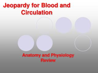 Jeopardy for Blood and Circulation