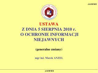 USTAWA Z DNIA 5 SIERPNIA 2010 r.  O OCHRONIE INFORMACJI NIEJAWNYCH (generalne zmiany)