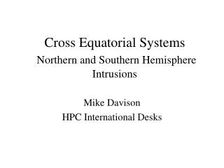 Cross Equatorial Systems Northern and Southern Hemisphere Intrusions