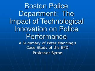 Boston Police Department:  The Impact of Technological Innovation on Police Performance