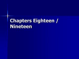 Chapters Eighteen / Nineteen