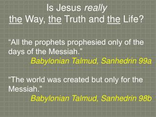 """""""All the prophets prophesied only of the days of the Messiah."""" Babylonian Talmud, Sanhedrin 99a """"The world was create"""