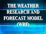 THE WEATHER RESEARCH AND FORECAST MODEL WRF