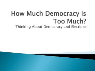 How Much Democracy is Too Much?
