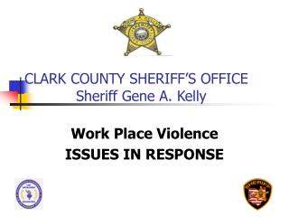 CLARK COUNTY SHERIFF'S OFFICE 	     Sheriff Gene A. Kelly