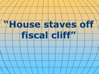 House staves off fiscal cliff