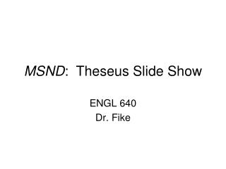 MSND :  Theseus Slide Show