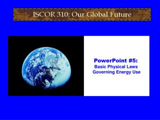 PowerPoint #5:  Basic Physical Laws  Governing Energy Use