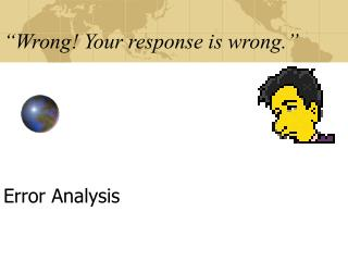"""""""Wrong! Your response is wrong."""""""