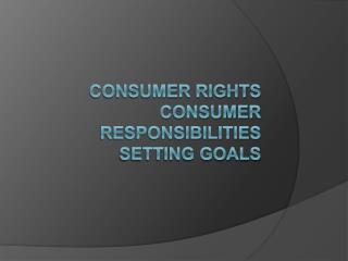 Consumer Rights Consumer Responsibilities Setting Goals