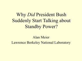 Why Did President Bush Suddenly Start Talking about Standby Power