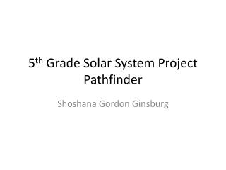 5 th  Grade Solar System Project Pathfinder