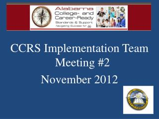 CCRS Implementation Team Meeting #2 November 2012