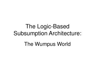 The Logic-Based Subsumption Architecture: