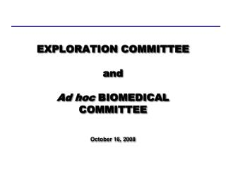 EXPLORATION COMMITTEE  and  Ad hoc BIOMEDICAL COMMITTEE