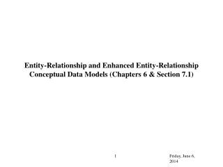 Entity-Relationship and Enhanced Entity-Relationship Conceptual Data Models (Chapters 6 & Section 7.1)