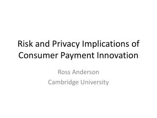 Risk and Privacy Implications of Consumer Payment Innovation