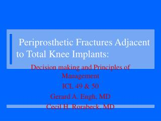 Periprosthetic Fractures Adjacent to Total Knee Implants: