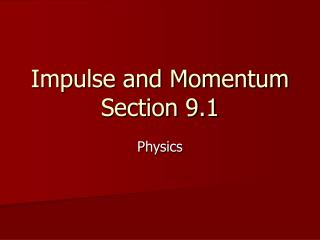 Impulse and Momentum Section 9.1