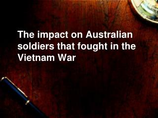 The impact on Australian soldiers that fought in the Vietnam War