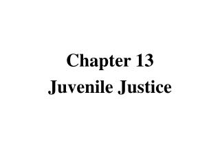 Chapter 13 Juvenile Justice