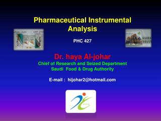 Pharmaceutical Instrumental Analysis PHC 427 Dr. haya Al-johar Chief of Research and Seized Department Saudi  Food & Dru