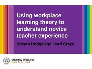 Using workplace learning theory to understand novice teacher experience