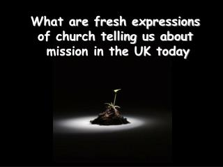 What are fresh expressions  of church telling us about  mission in the UK today