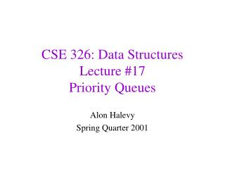 CSE 326: Data Structures Lecture #17 Priority Queues