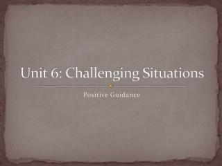 Unit 6: Challenging Situations