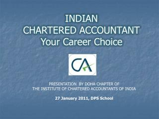 PRESENTATION  BY DOHA CHAPTER OF  THE INSTITUTE OF CHARTERED ACCOUNTANTS OF INDIA 27 January 2011, DPS School