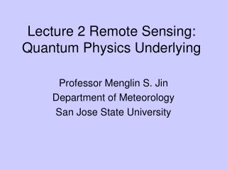 Lecture 2 Remote Sensing: Quantum Physics Underlying