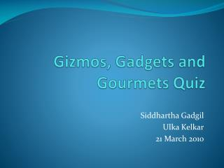 Gizmos, Gadgets and Gourmets Quiz