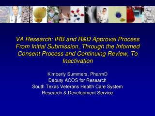 Kimberly Summers, PharmD Deputy ACOS for Research South Texas Veterans Health Care System Research & Development Service