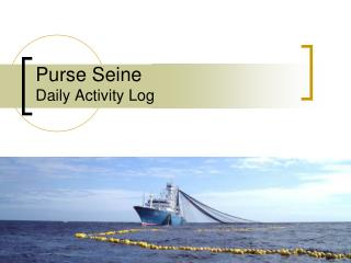 Purse Seine Daily Activity Log
