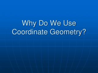 Why Do We Use Coordinate Geometry?