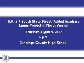 S.R. 3 / South State Street  Added Auxiliary Lanes Project in North Vernon  Thursday, August 9, 2012 6 p.m. Jennings Cou